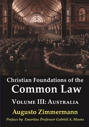 Christian Foundations of the Common Law, Volume 3: Australia -- Augusto Zimmermann
