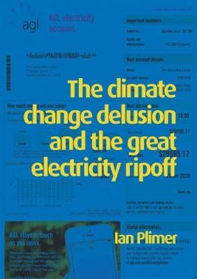 The Climate Change Delusion and the Great Electricity Ripoff by Ian Plimer